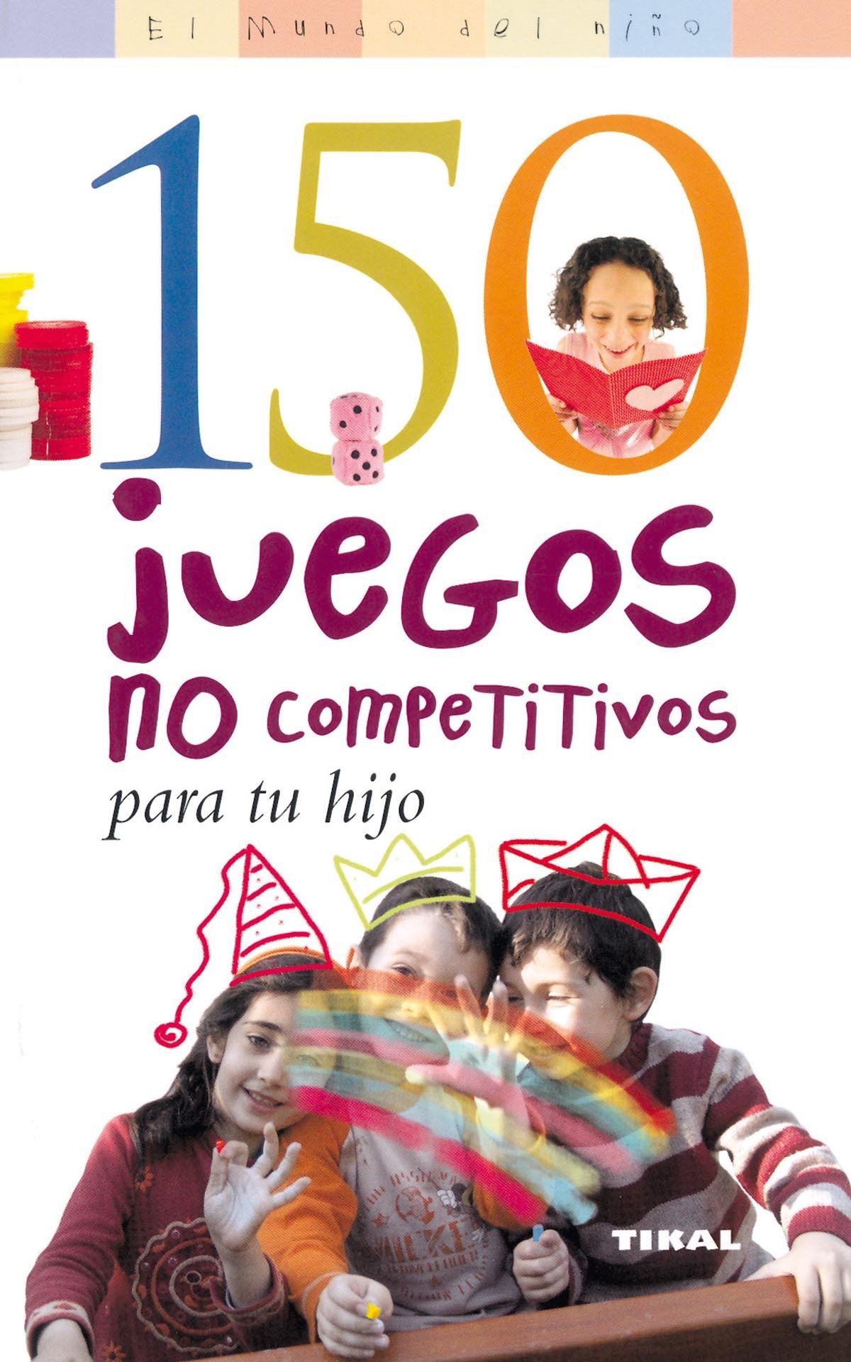 150 JUEGOS NO COMPETITIVOS PARA TU HIJO