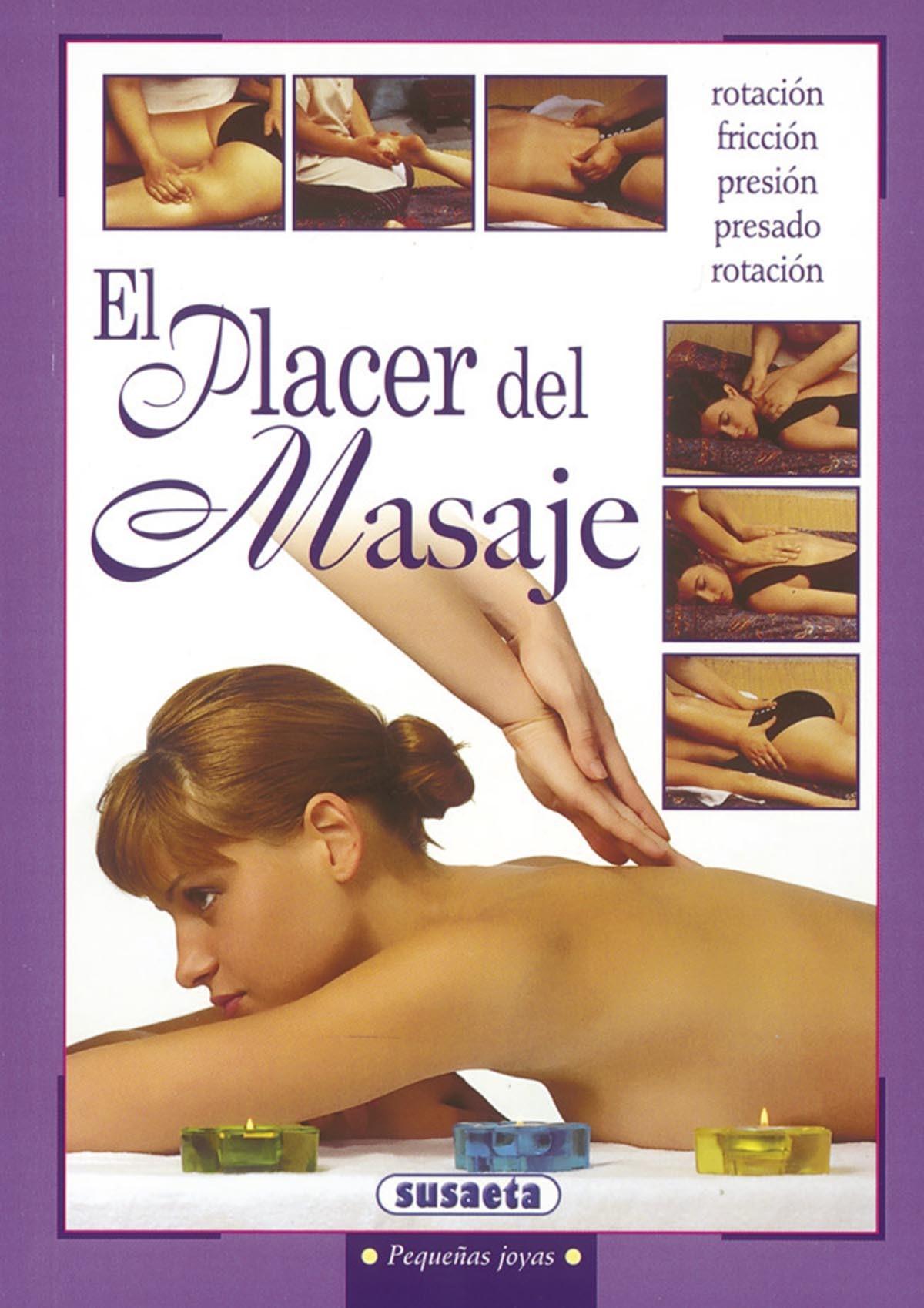 EL PLACER DEL MASAJE. FROTAMIENTO, FRICCIÓN, PRESIÓN, PERCUSIÓN