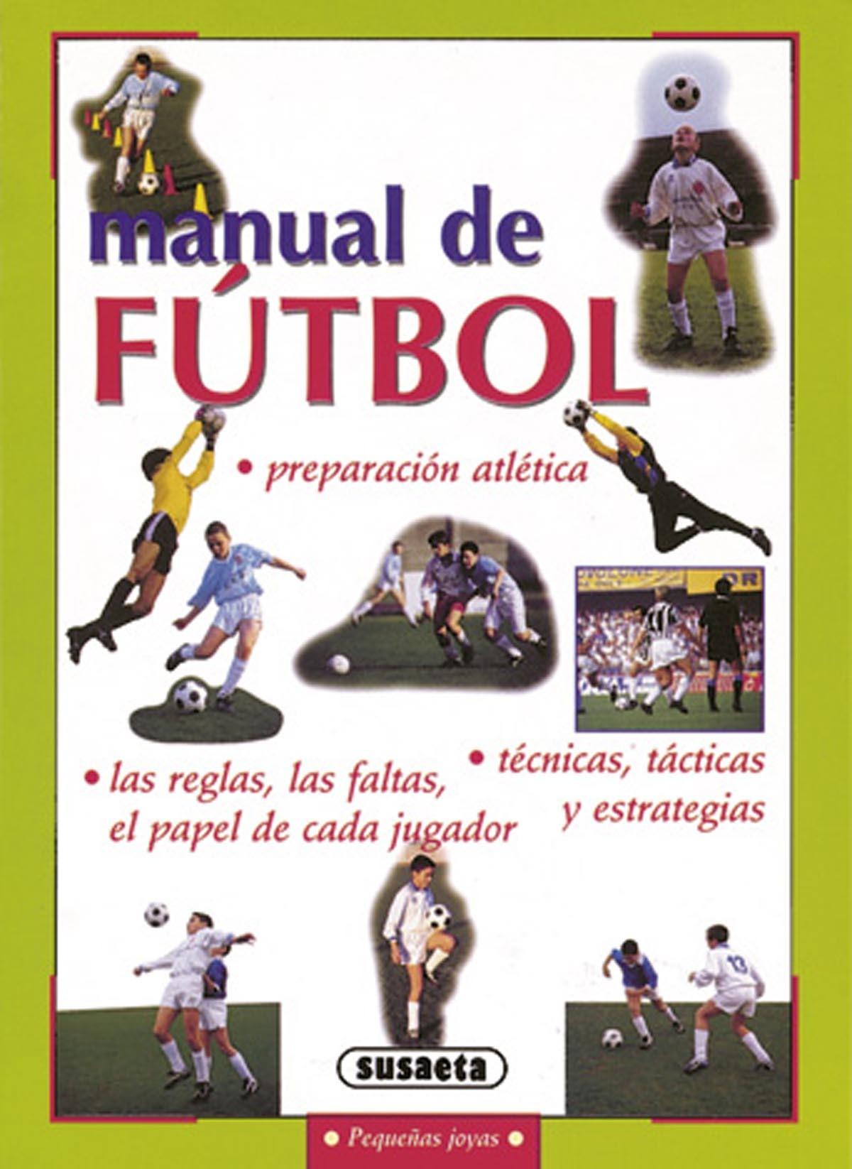 MANUAL DE FÚTBOL PREPARACIÓN ATLÉTICA, LAS REGLAS, LAS FALTAS, ...