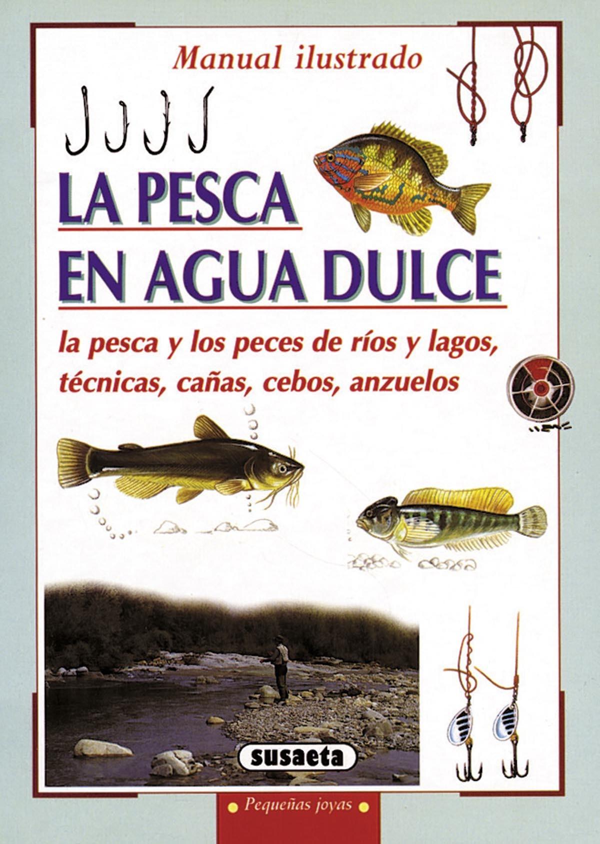 LA PESCA EN AGUA DULCE LA PESCA Y LOS PECES DE RÍOS Y LAGOS, TÉCNICAS,