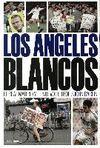 LOS ANGELES BLANCOS. EL REAL MADRID Y EL NUEVO FÚTBOL