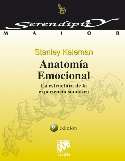 ANATOMIA EMOCIONAL. LA ESTRUCTURA DE LA EXPERIENCIA SOMATICA