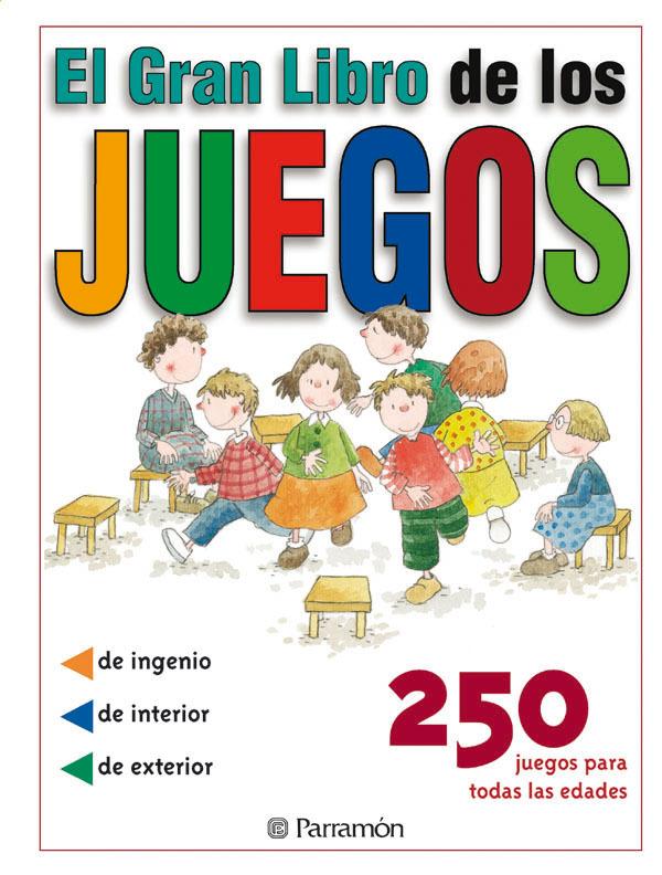 EL GRAN LIBRO DE LOS JUEGOS: 250 JUEGOS PARA TODAS LAS EDADES