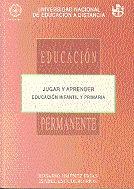 JUGAR Y APRENDER. EDUCACIÓN INFANTIL Y PRIMARIA. ECUCACIÓN PERMANENTE