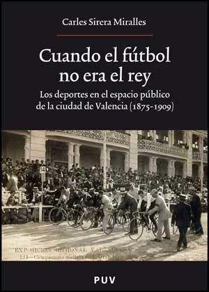 CUANDO EL FÚTBOL NO ERA EL REY: LOS DEPORTES EN EL ESPACIO PÚBLICO EN LA CIUDAD DE VALENCIA (1875-19