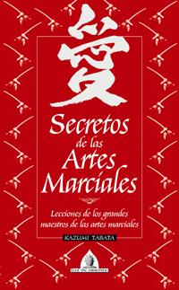SECRETOS DE LAS ARTES MARCIALES. LECCIONES DE LOS GRANDES MAESTROS DE