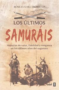 LOS ÚLTIMOS SAMURÁIS: HISTORIAS DE VALOR, FIDELIDAD Y VENGANZA EN LOS ÚLTIMOS AÑOS DEL SOGUNATO