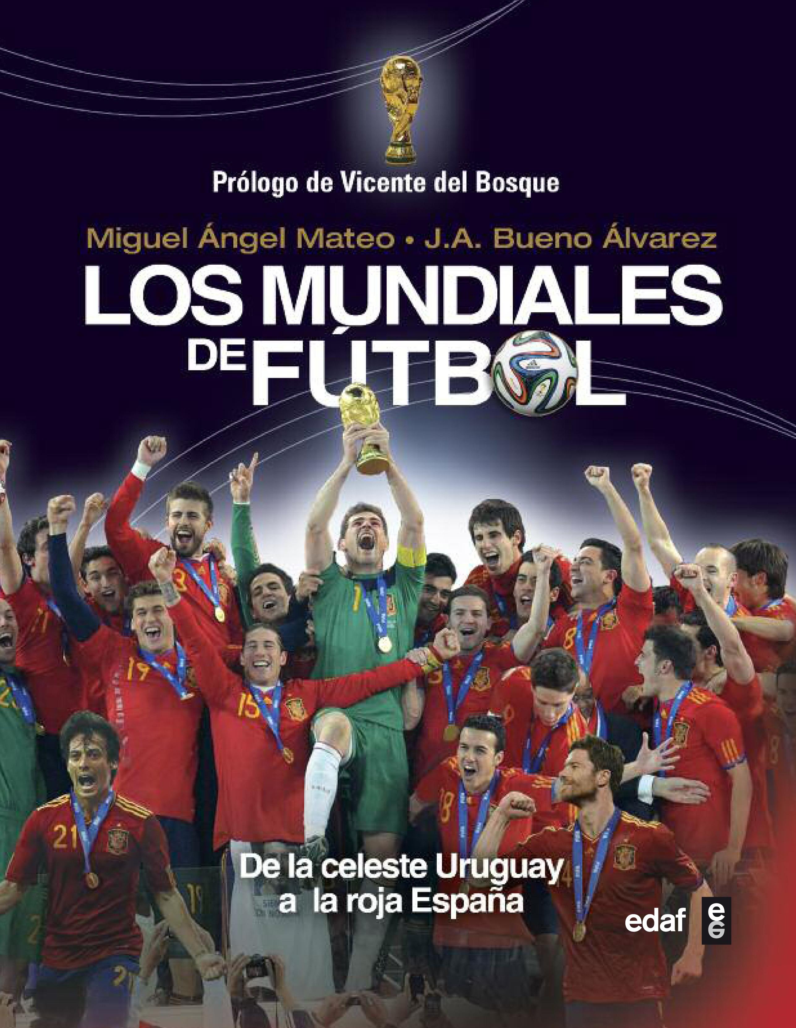LOS MUNDIALES DE FÚTBOL: DE LA CELESTE URUGUAY A LA ROJA ESPAÑOLA