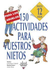 150 ACTIVIDADES PARA VUESTROS NIETOS HASTA 12 AÑOS PARA LOS ABUELOS