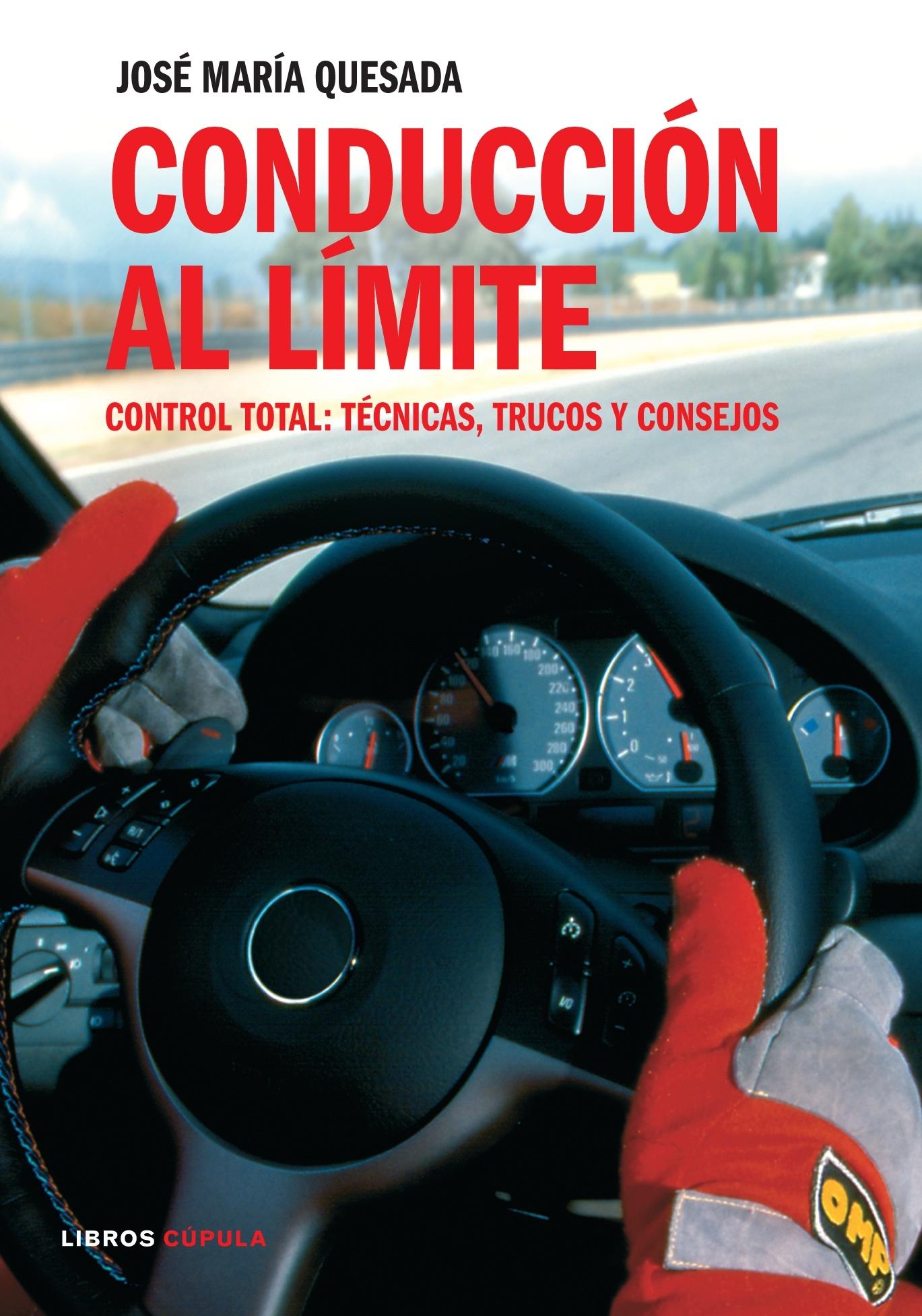 CONDUCCIÓN AL LÍMITE. CONTROL TOTAL: TÉCNICAS, TRUCOS Y CONSEJOS 2ª EDICIÓN