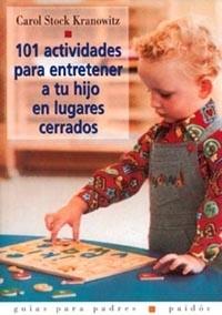 101 ACTIVIDADES PARA ENTRETENER A TU HIJO EN LUGARES CERRADOS