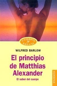 EL PRINCIPIO DE MATTHIAS ALEXANDER. EL SABER DEL CUERPO