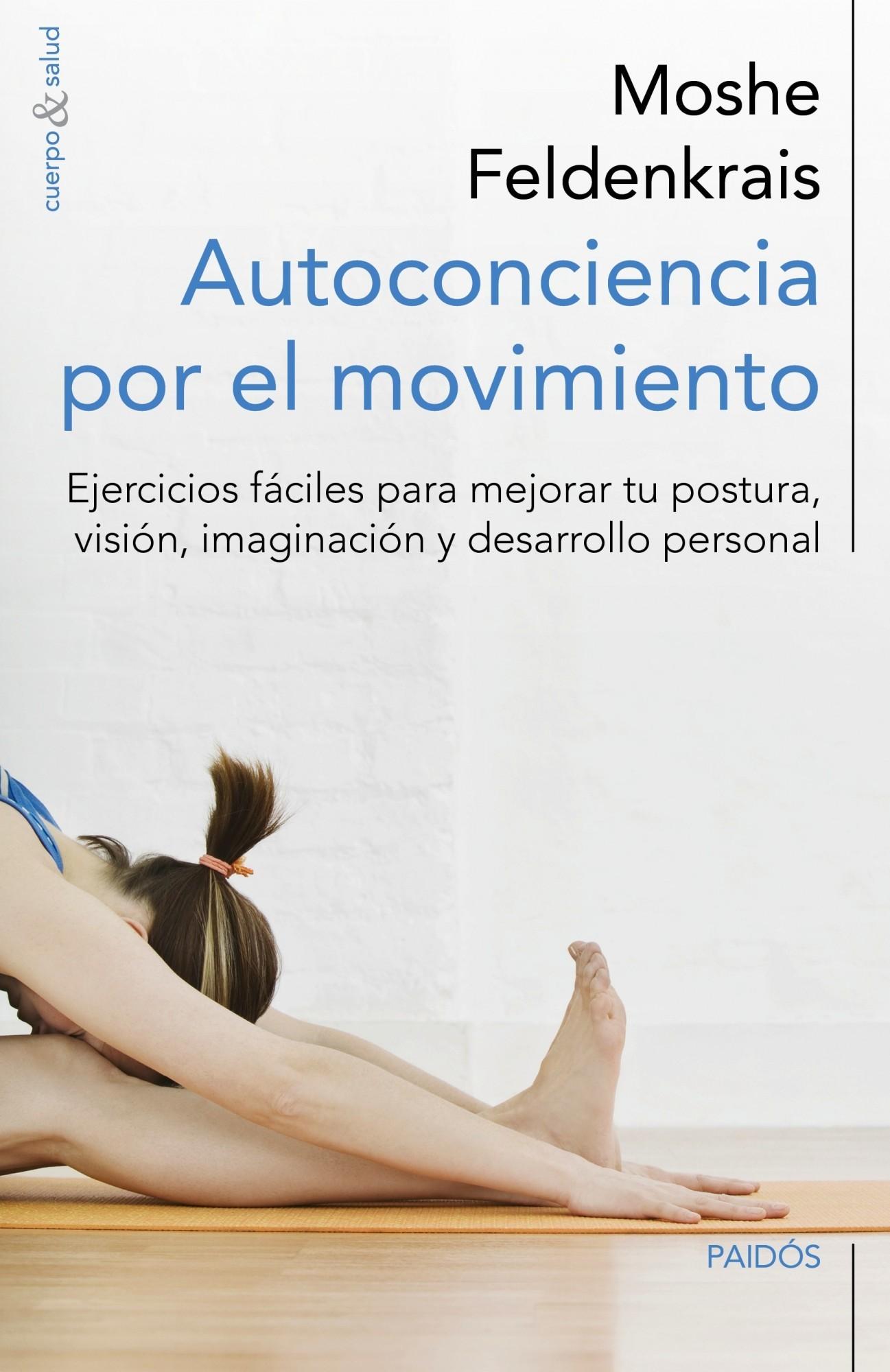 AUTOCONCIENCIA POR EL MOVIMIENTO: EJERCICIOS FÁCILES PARA MEJORAR TU POSTURA, VISIÓN, IMAGINACIÓN...