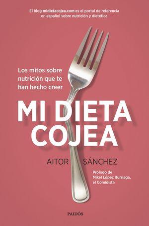 MI DIETA COJEA; LOS MITOS SOBRE NUTRICIÓN QUE TE HAN HECHO CREER