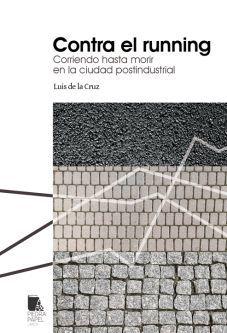 CONTRA EL RUNNING. CORRIENDO HASTA MORIR EN LA CIUDAD POSTINDUSTRIAL