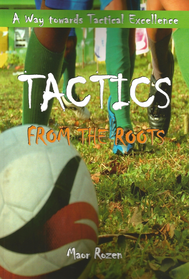 TACTICS FROM THE ROOTS : MANUAL OF TACTICS FOR FOOTBALL COACHES 2ND ED.