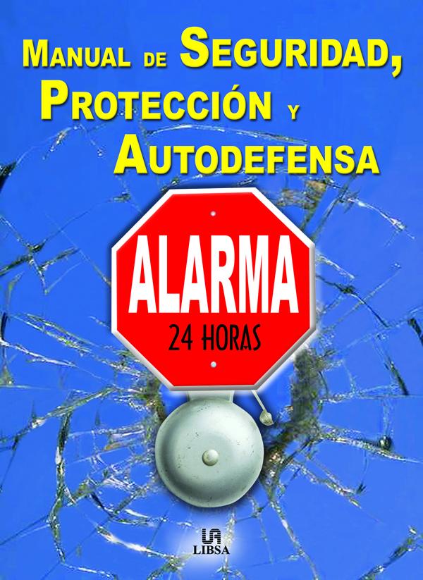 MANUAL DE SEGURIDAD, PROTECCIÓN Y AUTODEFENSA ALARMA 24 HORAS