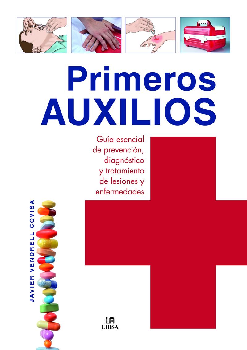 PRIMEROS AUXILIOS. GUÍA ESENCIAL DE PREVENCIÓN, DIAGNÓSTICO Y TRATAMIENTO DE LESIONES Y ENFERMEDADES