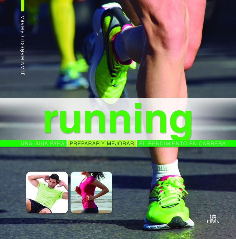 RUNNING. UNA GUÍA PARA PREPARAR Y MEJORAR EL RENDIMIENTO EN CARRERA