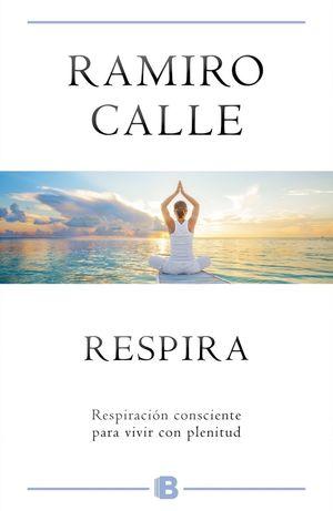 RESPIRA. RESPIRACIÓN CONSCIENTE PARA VIVIR CON PLENITUD