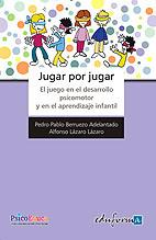 JUGAR POR JUGAR. EL JUEGO EN EL DESARROLLO PSICOMOTOR Y APRENDIZAJE INFANTIL