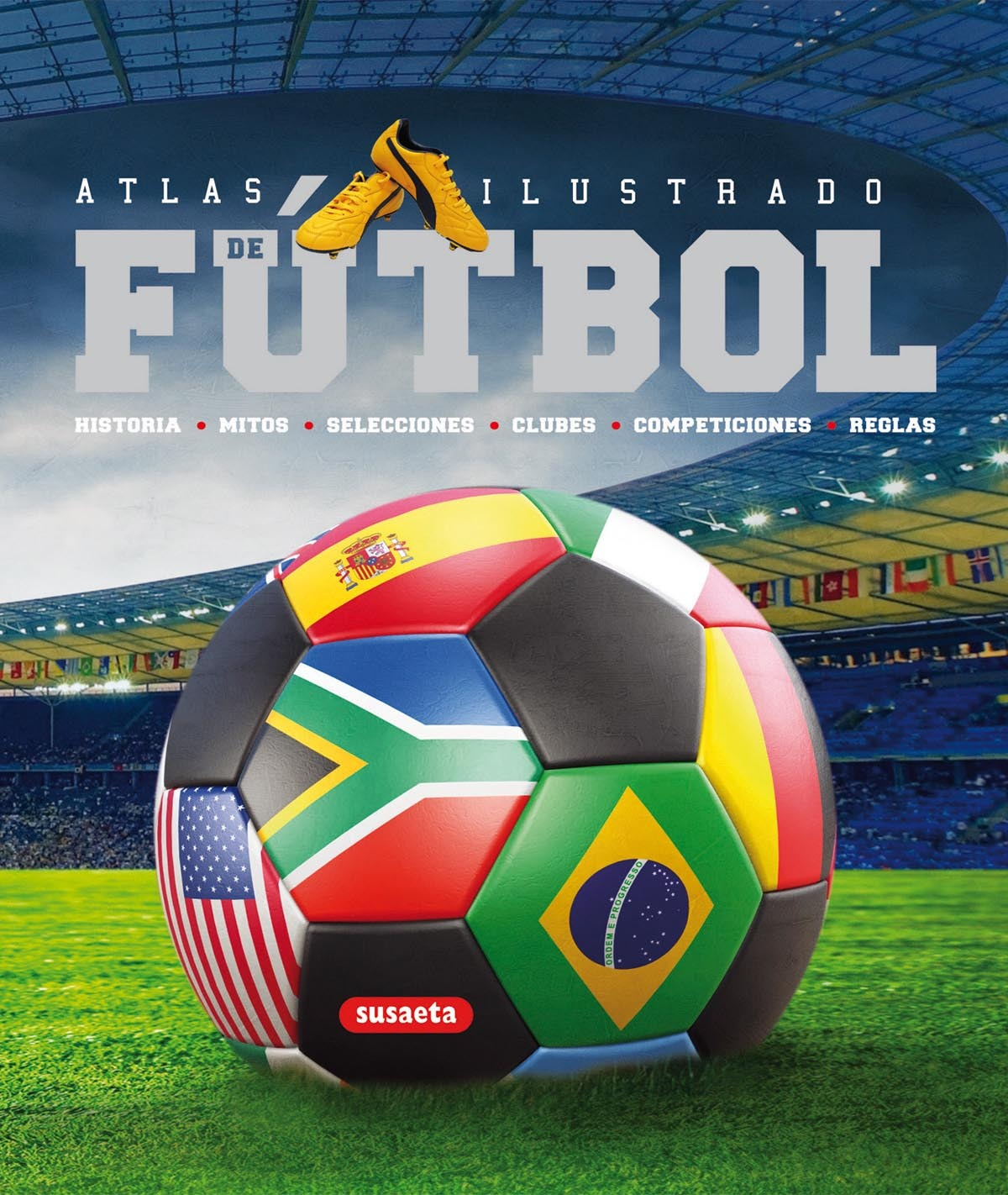 ATLAS ILUSTRADO DE FÚTBOL. HISTORIA, MITOS, SELECCIONES, CLUBES, COMPETICIONES, REGLAS