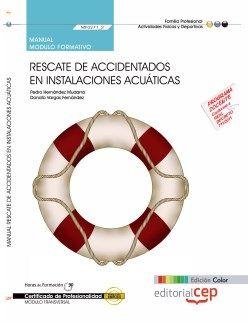 MANUAL RESCATE DE ACCIDENTADOS EN INSTALACIONES ACUÁTICAS (MF0271_2: TRANSVERSAL). CERTIFICADOS DE PROFESIONALIDAD.