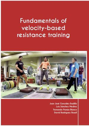 FUNDAMENTALS OF VELOCITY-BASED RESISTANCE TRAINING