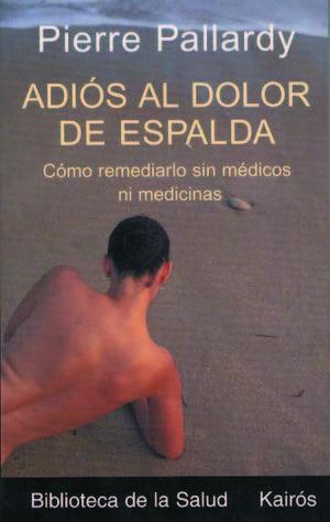 ADIÓS AL DOLOR DE ESPALDA. CÓMO REMEDIARLO SIN MÉDICOS NI MEDICINAS