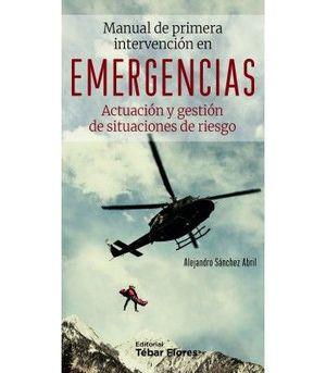 MANUAL DE PRIMERA INTERVENCIÓN EN EMERGENCIAS. ACTUACIÓN Y GESTIÓN DE SITUACIONES DE RIESGO.