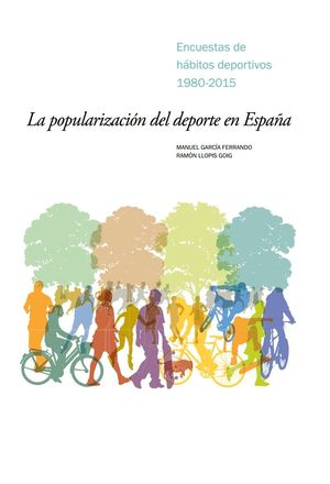 LA POPULARIZACIÓN DEL DEPORTE EN ESPAÑA: ENCUESTAS DE HÁBITOS DEPORTIVOS 1980-2015