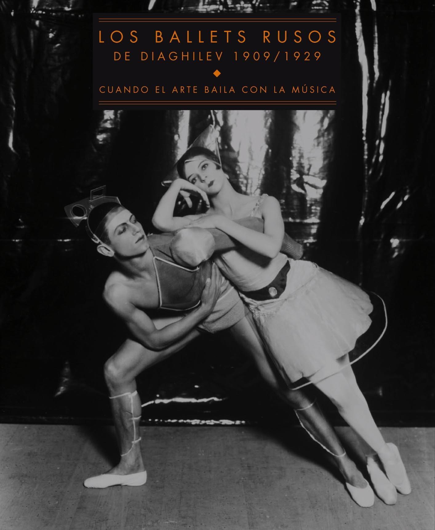 LOS BALLETS RUSOS DE DIAGHILEV 1909/1929. CUANDO EL ARTE BAILA CON LA MÚSICA