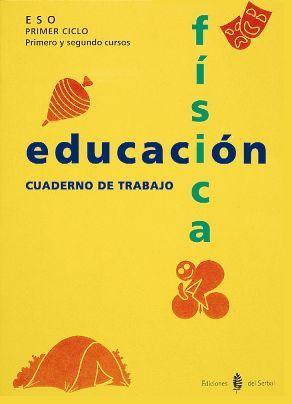 EDUCACION FISICA E.S.O. PRIMERO Y SEGUNDO CURSOS. CUADERNO DE TRABAJO