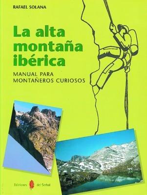LA ALTA MONTAÑA IBERICA, MANUAL PARA MONTAÑEROS CURIOSOS