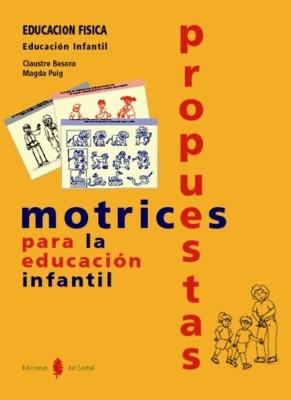 PROPUESTAS MOTRICES PARA LA EDUCACION INFANTIL. EDUCACION FISICA EDUCA