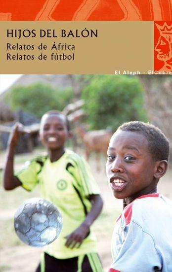HIJOS DEL BALÓN. RELATOS DE ÁFRICA. RELATOS DE FÚTBOL