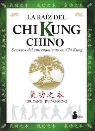 LA RAÍZ DEL CHI KUNG CHINO SECRETOS DEL ENTRENAMIENTO EN CHI KUNG