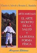 ARTES MARCIALES EL ARTE SECRETO DE LA SALUD Y LA BUENA FORMA FISICA