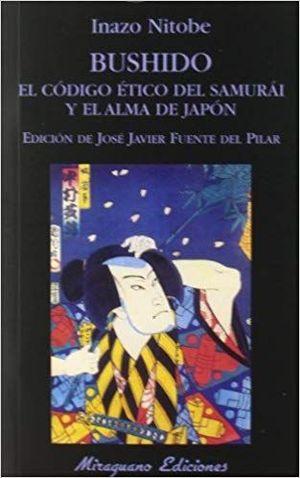 BUSHIDO: EL CÓDIGO ÉTICO DEL SAMURÁI Y EL ALMA DE JAPÓN