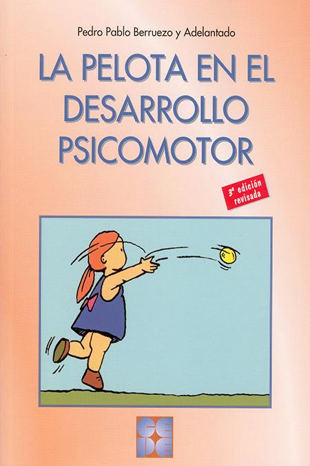 LA PELOTA EN EL DESARROLLO PSICOMOTOR 3ª EDICIÓN REVISDA