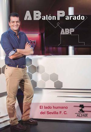 A BALÓN PARADO, EL LADO HUMANO DEL SEVILLA F.C.
