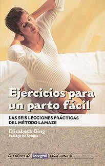 EJERCICIOS PARA UN PARTO FACIL. LAS SEIS LECCIONES PRACTICAS DEL METOD
