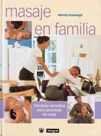MASAJE EN FAMILIA TÉCNICAS SENCILLAS PARA PRACTICAR EN CASA
