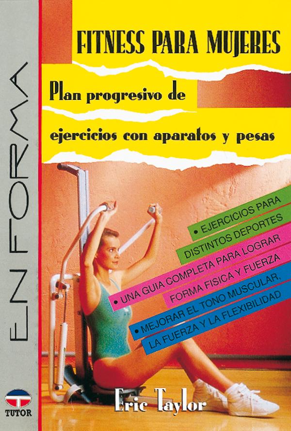 FITNESS PARA MUJERES. PLAN PROGRESIVO DE EJERCICIOS CON PESAS