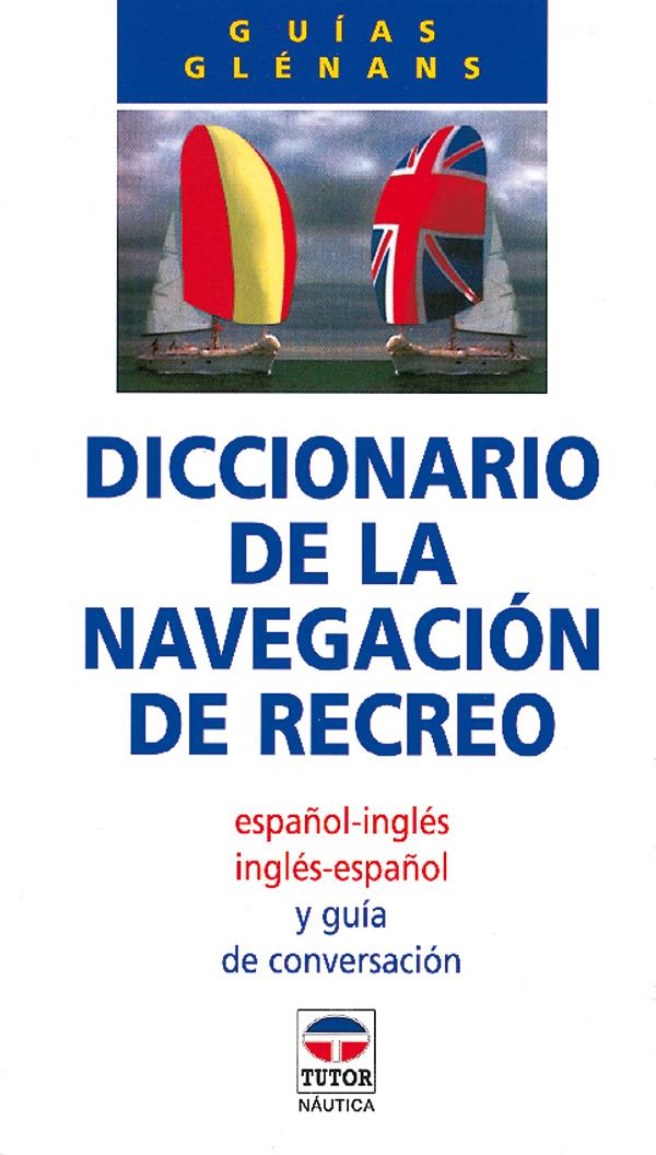 DICCIONARIO DE LA NAVEGACION DE RECREO. ESPAÑOL-INGLES. INGLES-ESPAÑOL