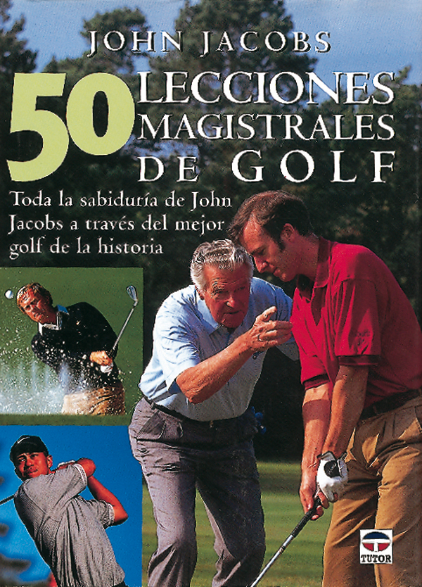 50 LECCIONES MAGISTRALES DE GOLF. TODA LA SABIDURIA DE JOHN JACOBS...