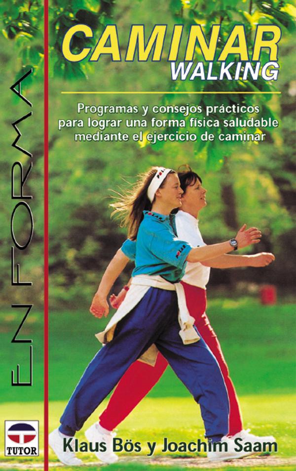CAMINAR WALKING PROGRAMAS Y CONSEJOS PRACTICOS PARA LOGRAR UNA FORMA