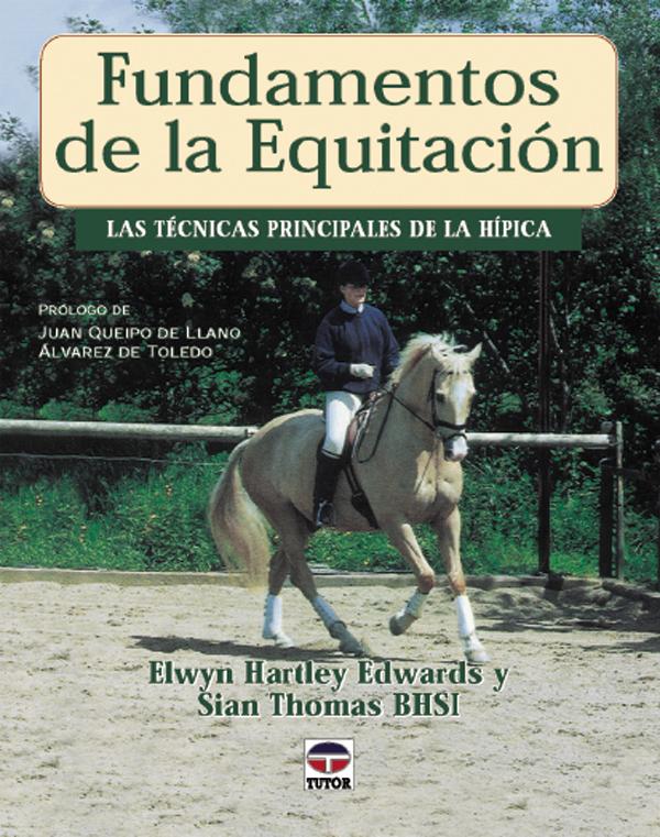 FUNDAMENTOS DE LA EQUITACION LAS TECNICAS PRINCIPALES DE LA HIPICA