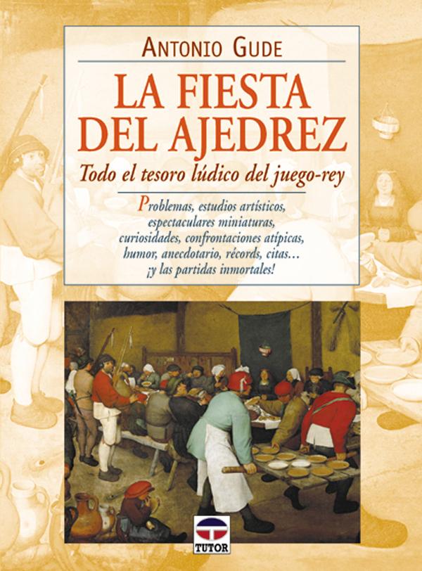 LA FIESTA DEL AJEDREZ. TODO EL TESORO LÚDICO DEL JUEGO-REY