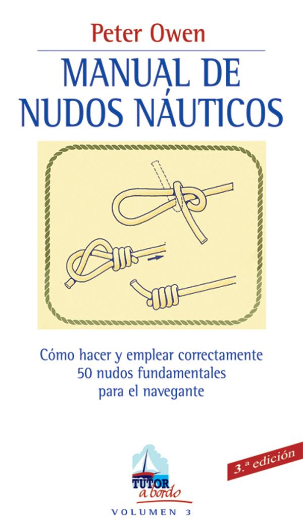 MANUAL DE NUDOS NÁUTICOS: CÓMO HACER Y EMPLEAR CORRECTAMENTE 50 NUDOS